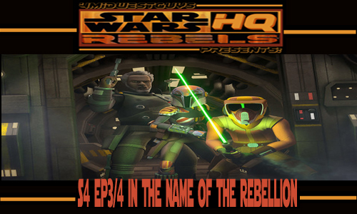 4MWG PRESENTS STAR WARS REBELS HQ S4 EP3&4 IN THE NAME OF THE REBELLION PT1&2 REVIEW