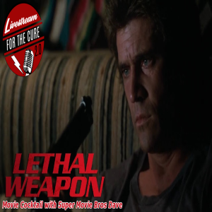 Livestream for the Cure 2.0 - Lethal Weapon Movie Cocktail