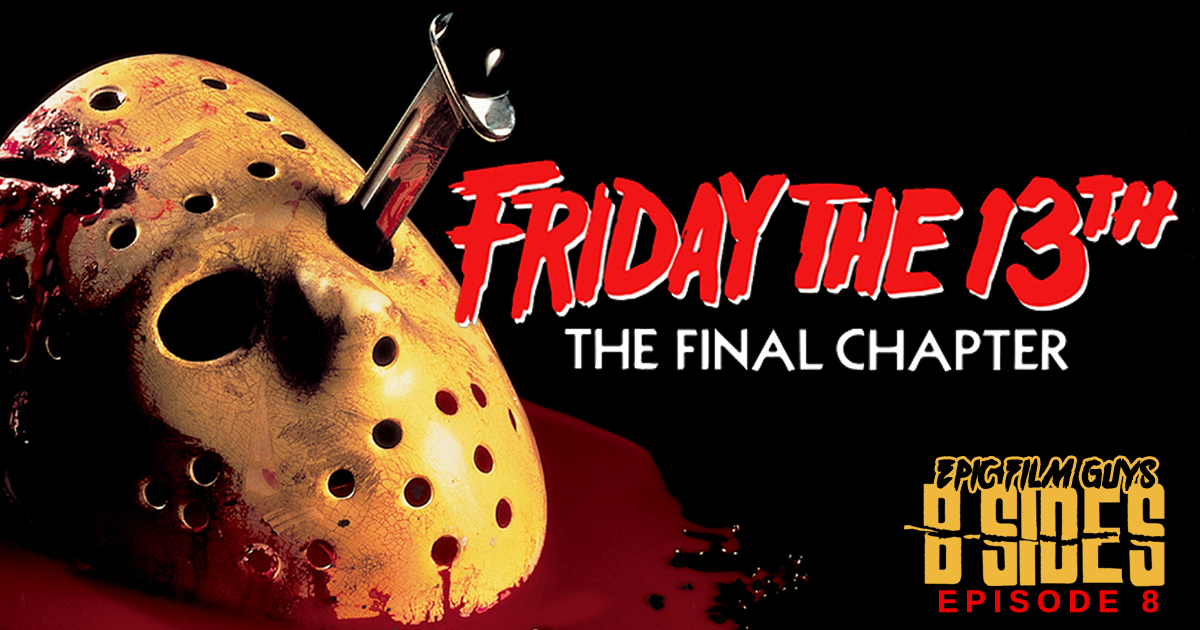 B-Sides Episode 008 - Friday the 13th: The Final Chapter!