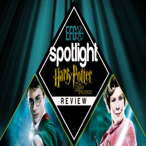 Spotlight 009 - Harry Potter and the Order of the Phoenix