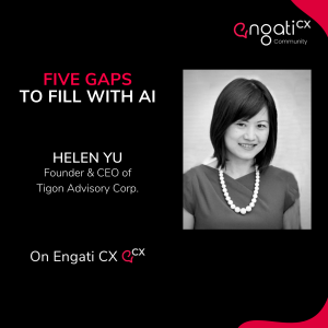 5 Gaps to fill with AI - Helen Yu on Engati CX