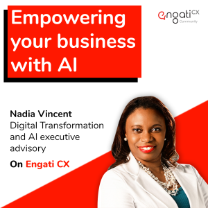 Empowering your business with AI - Nadia Vincent on Engati CX