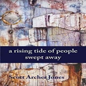 Write On Four Corners- February 13: Scott Archer Jones, A Rising Tide of People Swept Away
