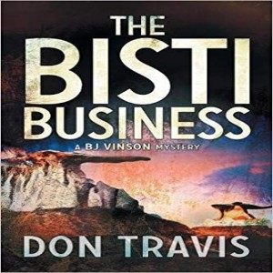 Write On Four Corners- March 28: Don Morgan, writing as Don Travis: Bisti Business, A BJ Vinson Mystery