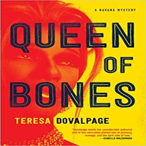 Write On Four Corners- September 30 Teresa Dovalpage, The Queen of Bones: A Havana Mystery