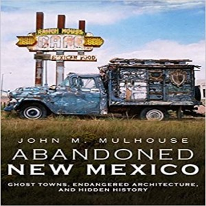Write On Four Corners- October 21: John Mulhouse, Abandoned New Mexico: Ghost Towns, Endangered Architecture, and Hidden History