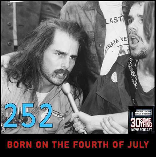 """Episode #252: """"I Love America""""   Born On The Fourth of July (1989)"""