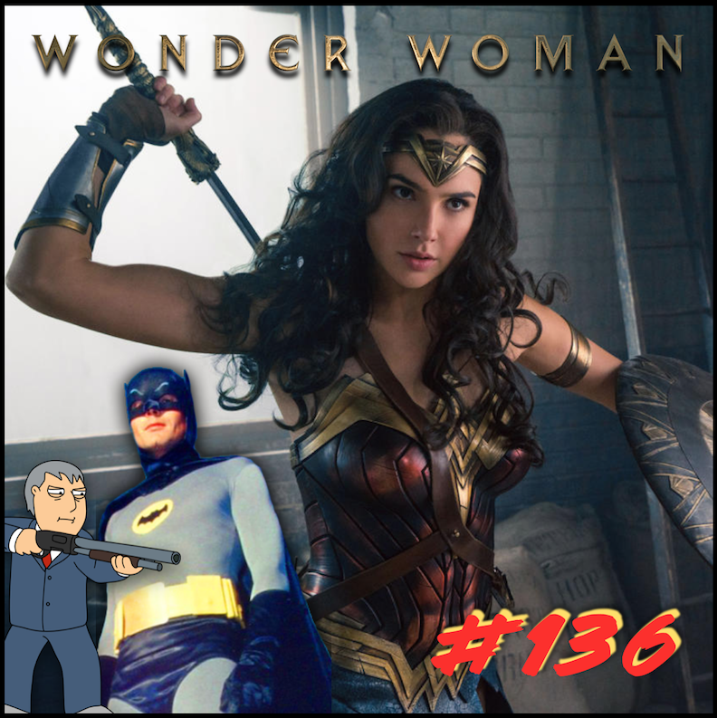 """Episode #136: """"Stop A War With Love""""   Wonder Woman (2017)"""