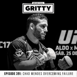 EPISODE 391: CHAD MENDES OVERCOMING FAILURE