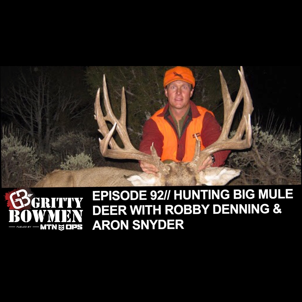 Episode 92: Hunting Big Mule Deer with Robby Denning & Aron Snyder