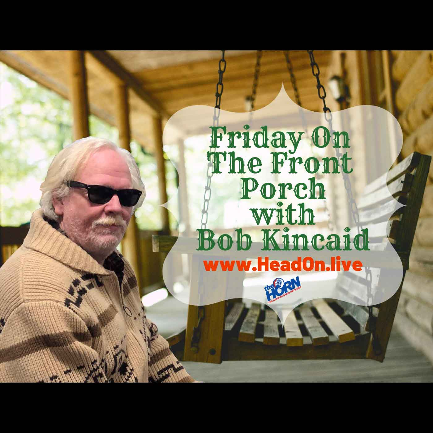 Friday-on-the-Front-Porch-With-All-the Chairs-Far-Apart, Head-ON With Bob Kincaid, 27 March 2020