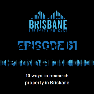 EP 61 - 10 Ways to Research Property in Brisbane