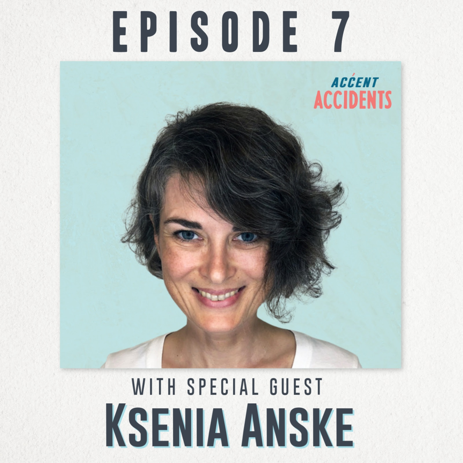 Ep. 7 From Russia with Ksenia Anske