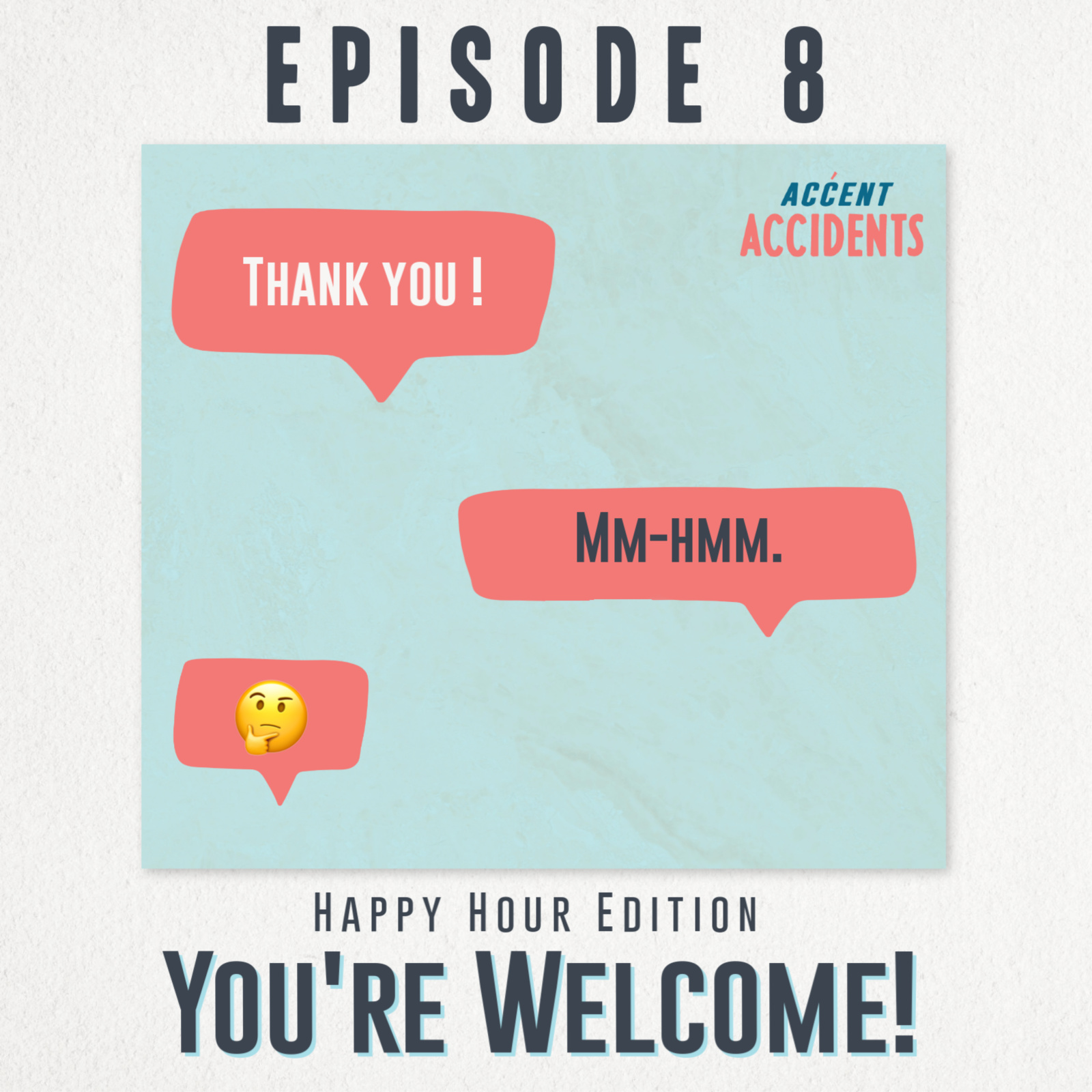 Ep. 8 - You're Welcome!