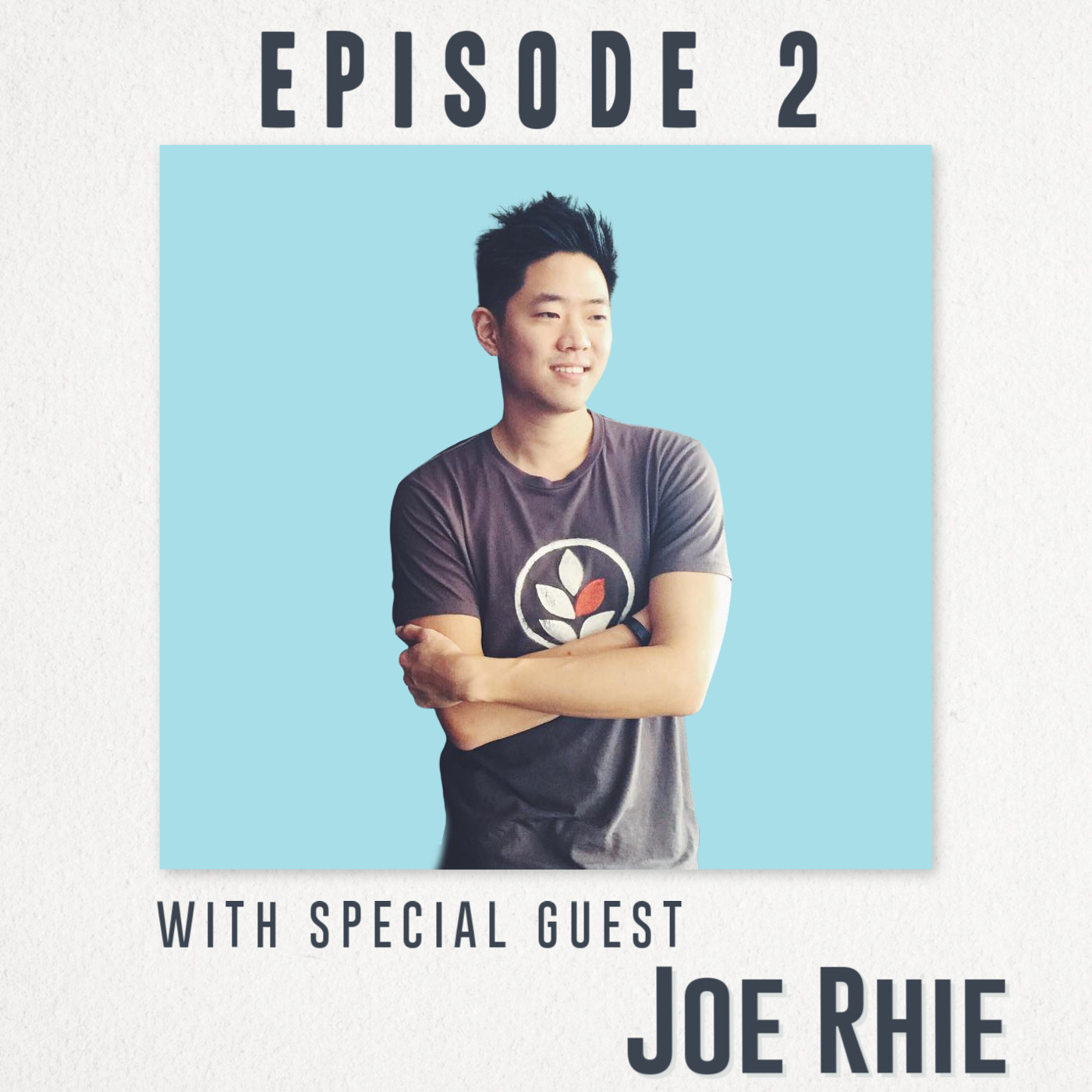 Ep. 2 with special guest Joe Rhie