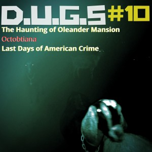 DUGS 10: Octobtiana & Last Days of American Crime