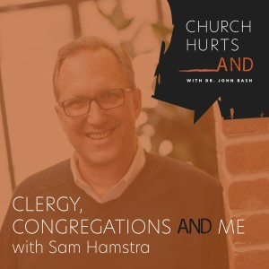 Clergy, Congregations and Me with Dr. Sam Hamstra