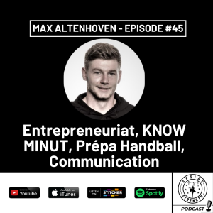 Max Altenhoven, Entrepreneuriat, KNOW MINUT, Prépa Handball, Communication || Episode #45 [FR]