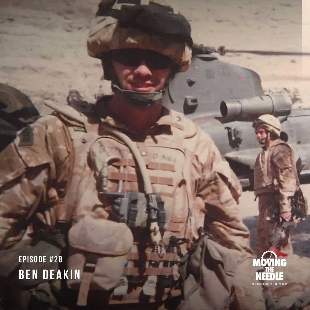 #28. Ben Deakin: Mental toughness all while not taking life too seriously. Lessons from the royal marines.