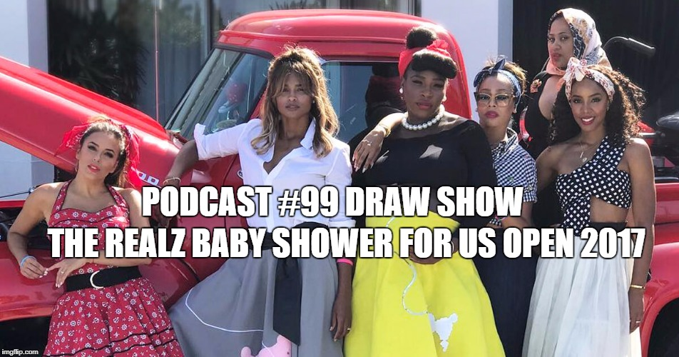 Podcast #99: It's a Serena Baby Shower US Open 2017 Draw Show Event