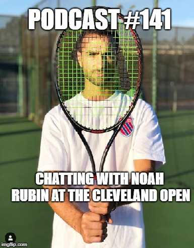 Podcast #141: Chatting with Noah Rubin at Cleveland Open