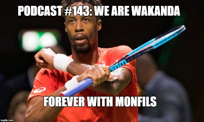 Podcast #143: Wakanda Forever with Monfils!!!