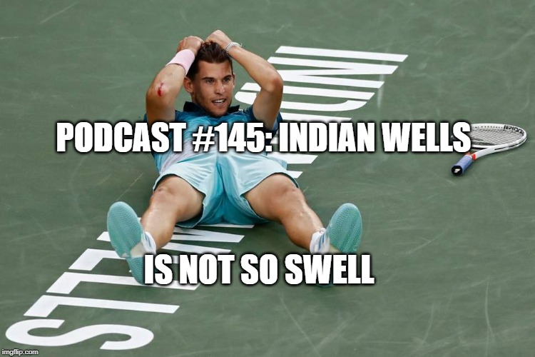 Podcast #145: Indian Wells Was Not So Swell!!!