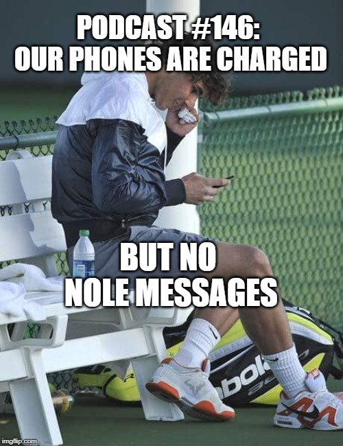 Podcast #146: Our Phones Are Charged but No Nole Messages!!