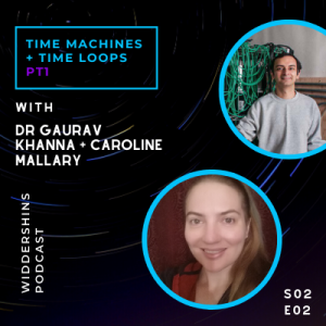 S02E02  - [Pt 1] Time travel and time loops with Dr Gaurav Khanna and Caroline Mallary