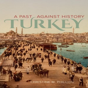 Christine Philliou on reimagining Turkish history and the roots of political dissent