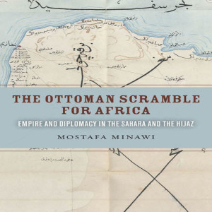 Mostafa Minawi on the Ottoman Empire's scramble for Africa