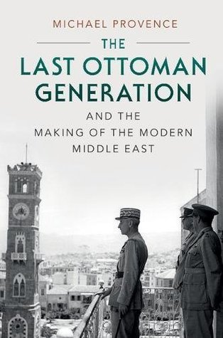 Michael Provence on the last Ottoman generation and the making of the Middle East