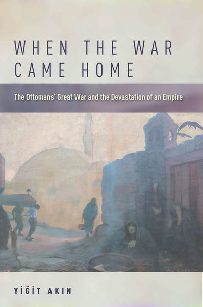 Yigit Akin on the Ottoman home front during World War One