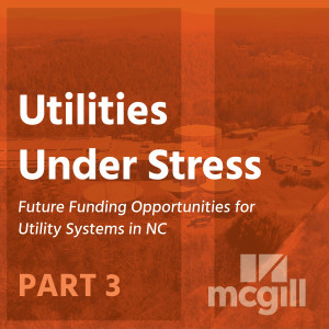 Utilities Under Stress: Future Funding Opportunities for Utility Systems in NC