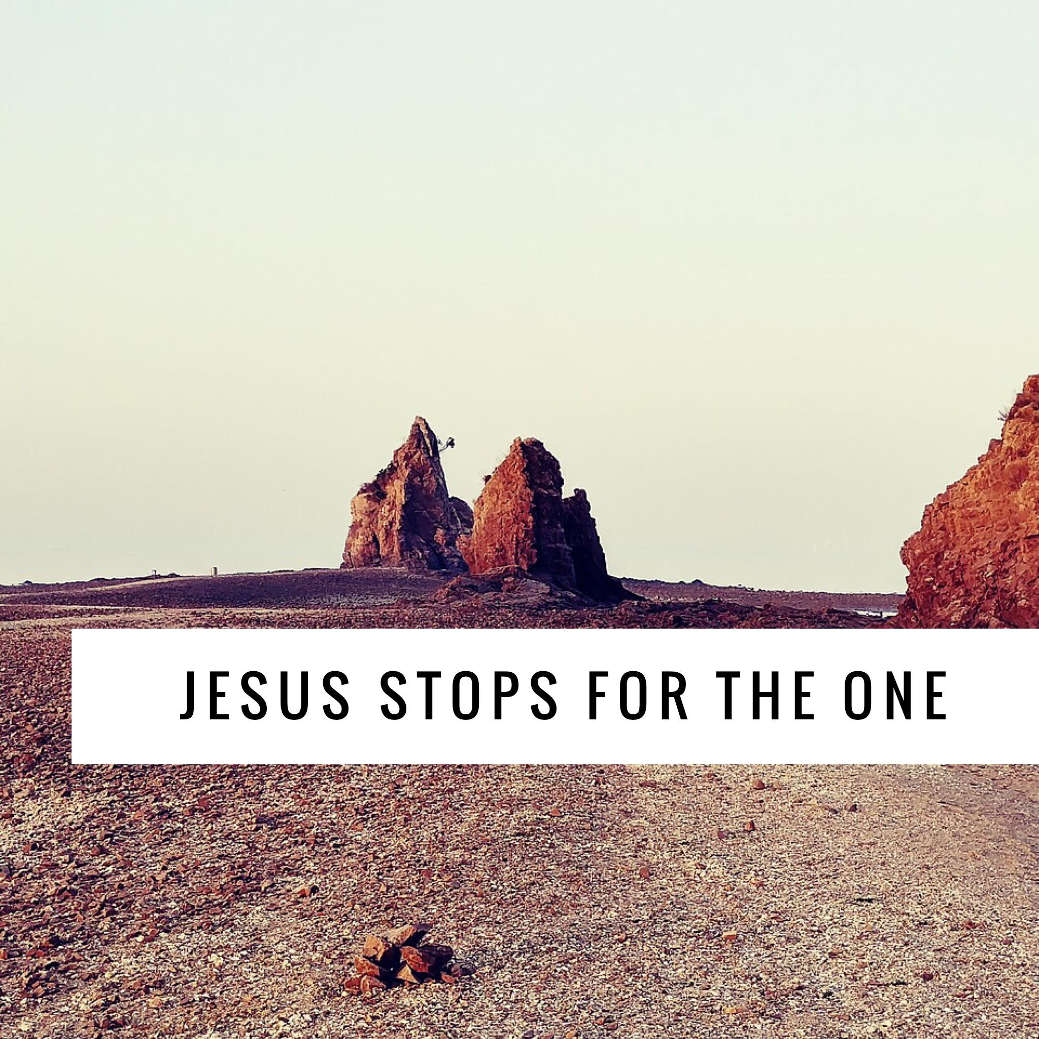 Jesus Stops For The One