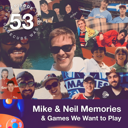 Mike and Neil Memories & Games We Want to Play