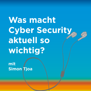 Was macht Cyber Security aktuell so wichtig?