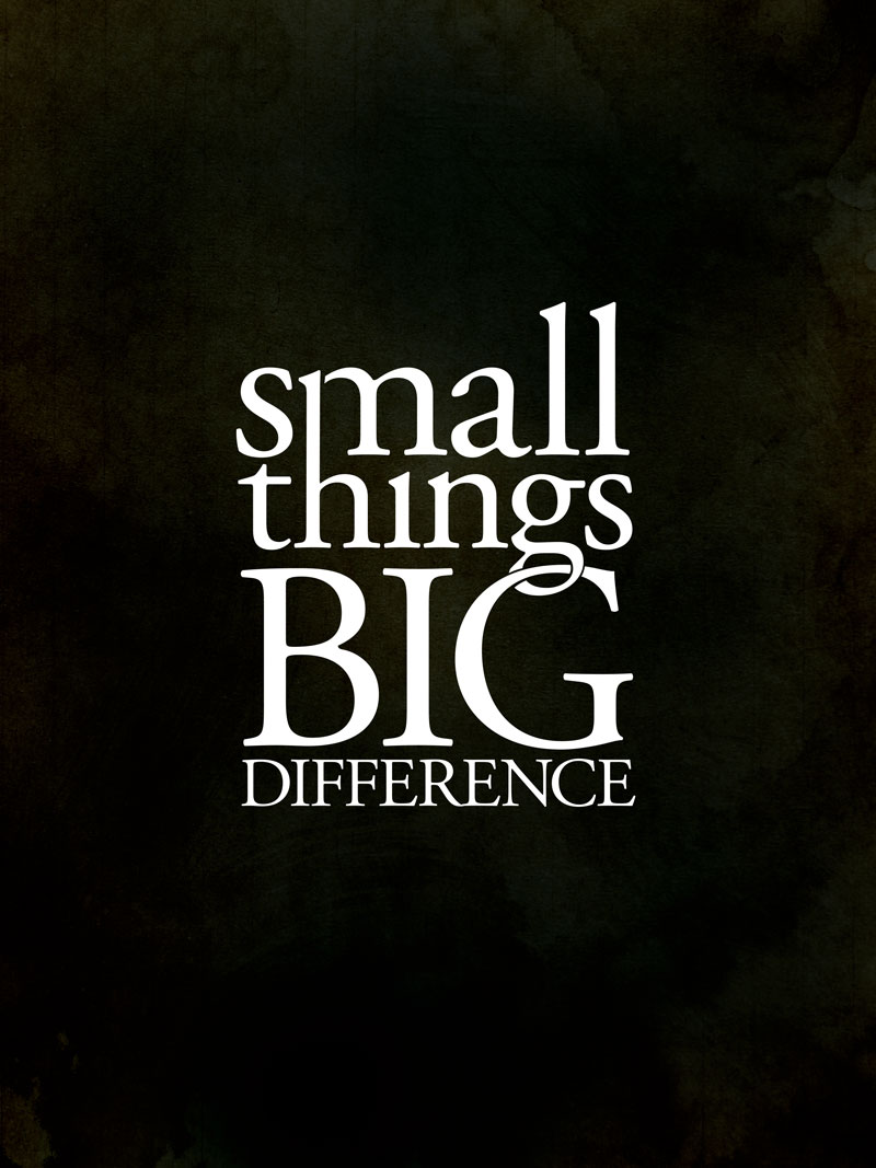 Small things Big Difference - THOUGHTS