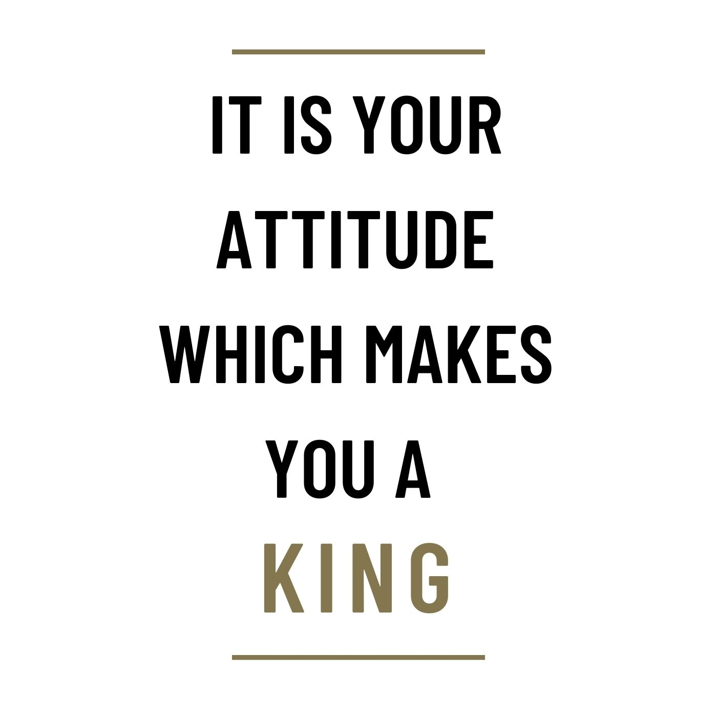 MS71 - It is your attitude which makes you a King