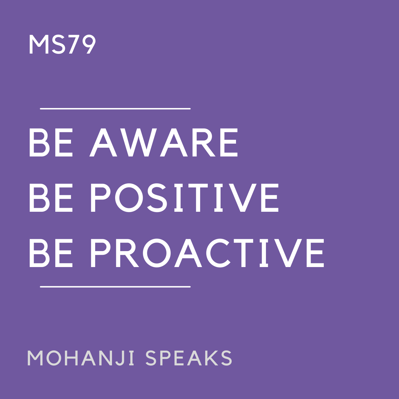 MS79 - Be Aware, Be Positive, Be Proactive