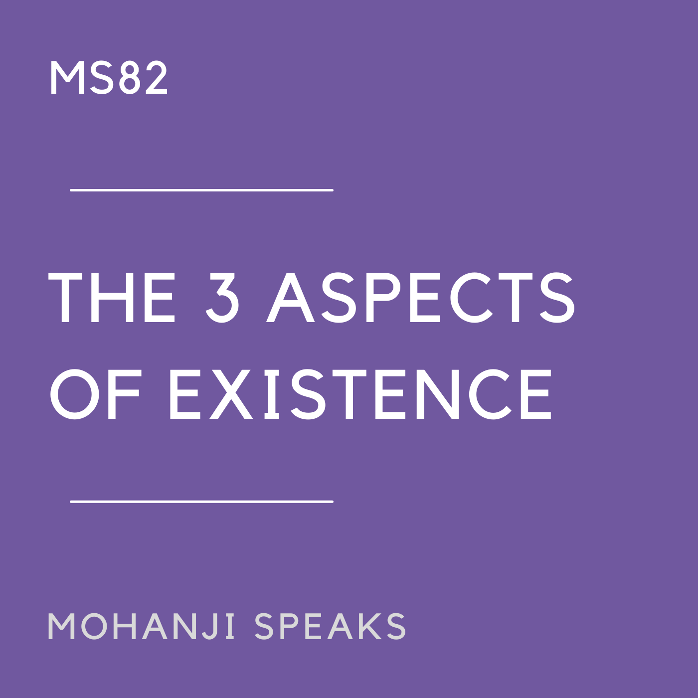 MS82 - The 3 Aspects of Existence