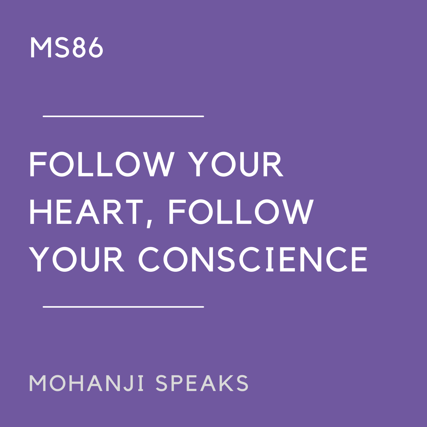 MS86 - Follow your Heart, Follow your Conscience