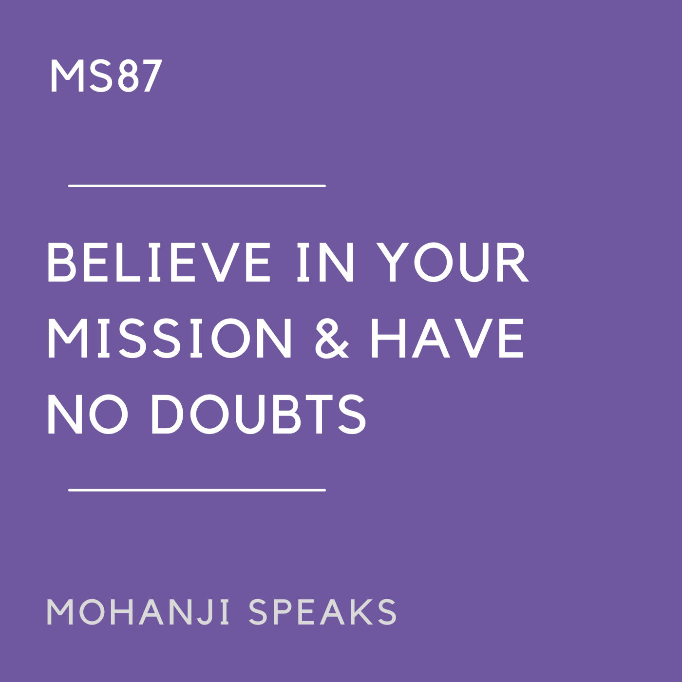 MS87 - Believe in your Mission & Have no Doubts