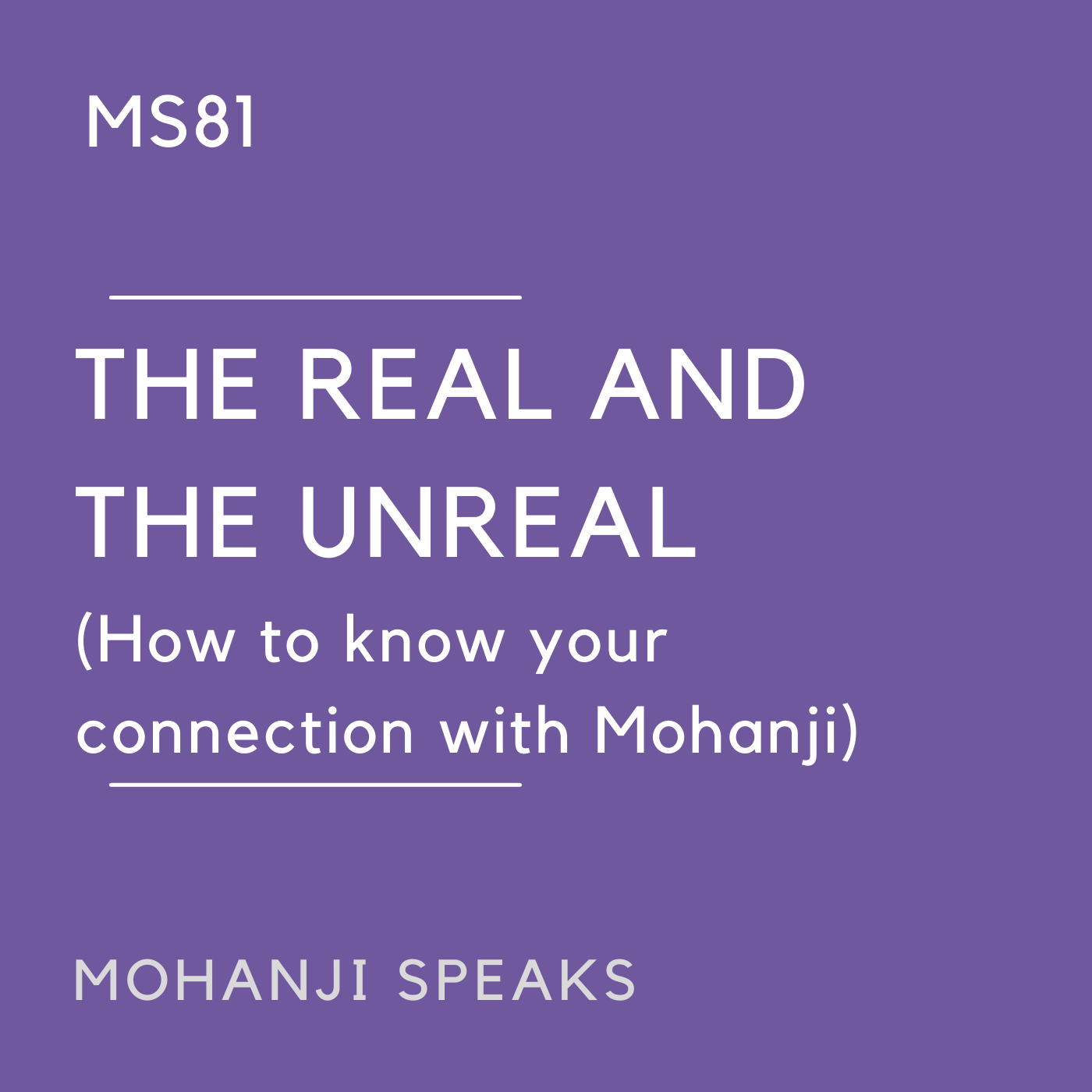 MS81 - The Real and The Unreal (How to know your connection with Mohanji)