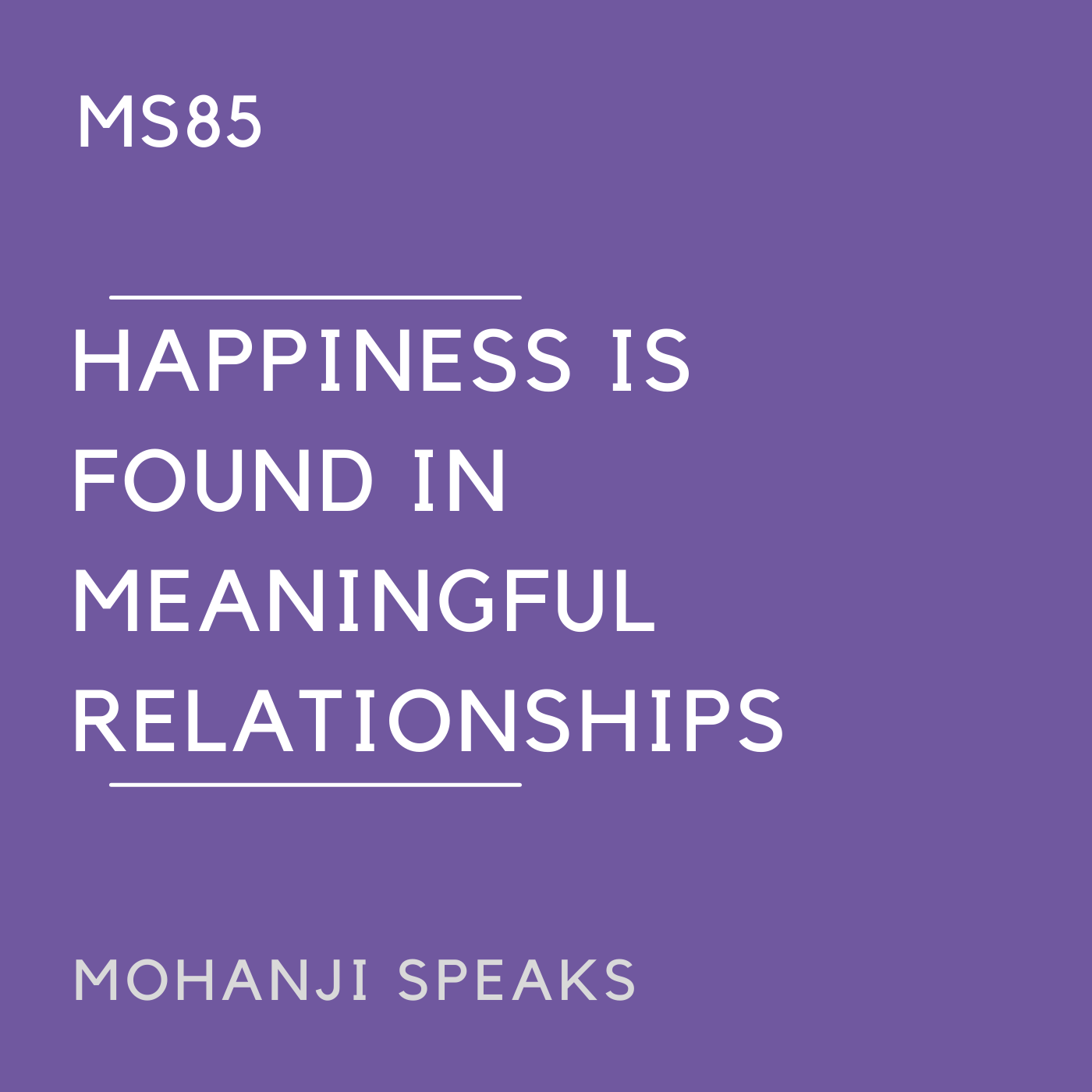 MS85 - Happiness is Found in Meaningful Relationships