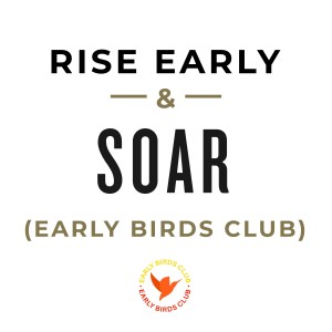 MS18 - Rise early and soar (Early Birds Club)