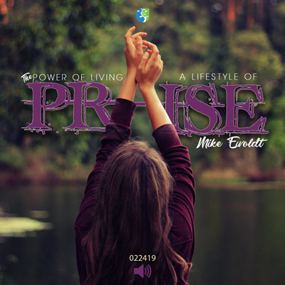 022419   The Power of Living a Lifestyle of Praise   Mike Ewoldt   Message Only