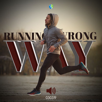 030319   Running the wrong way   Allen Hickman   Message Only