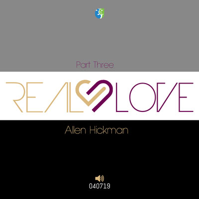 040719 | Real Love | Part 3 | Allen Hickman | Message Only