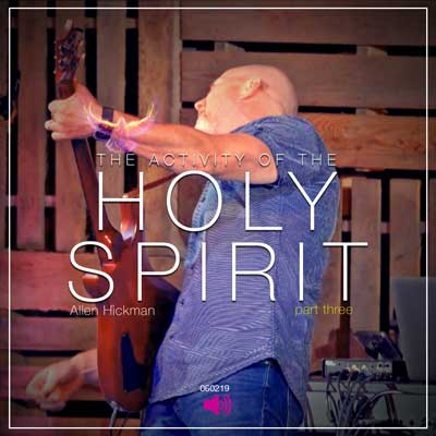 060219 | The activity of the Holy Spirit | Part 3 | Allen Hickman | Full Service